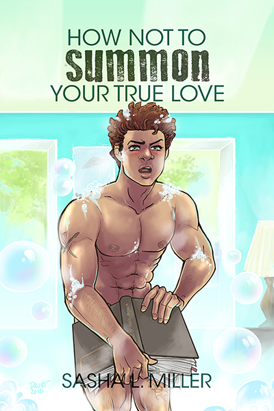 This is the book cover of How Not to Summon Your True Love, which shows a naked young man covered with soap suds with a book strategically covering his genital area.