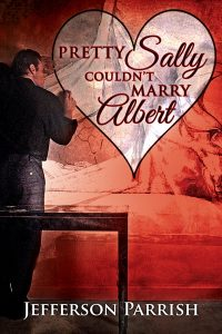 The cover of 'Pretty Sally Couldn't Marry Albert' by Jefferson Parrish